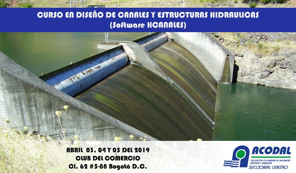 CURSO EN DISEÑO DE CANALES Y ESTRUCTURAS HIDRÁULICAS – Software HCANALES – Abril 3, 4 y 5 de 2019